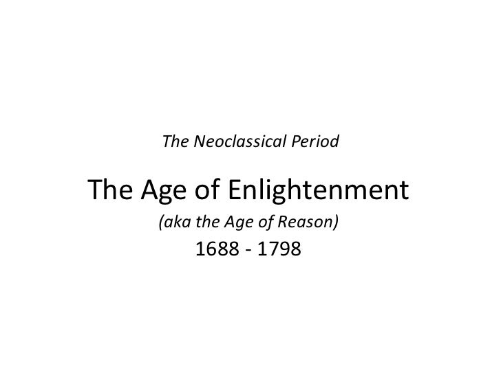 The Neoclassical Period<br />The Age of Enlightenment<br />(aka the Age of Reason)<br />1688 - 1798<br />