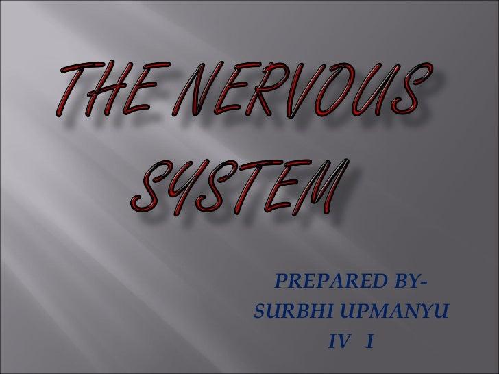 The nervous system surbhi upmanyu (iv i )