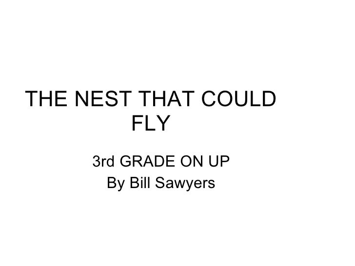 THE NEST THAT COULD FLY 3rd GRADE ON UP By Bill Sawyers