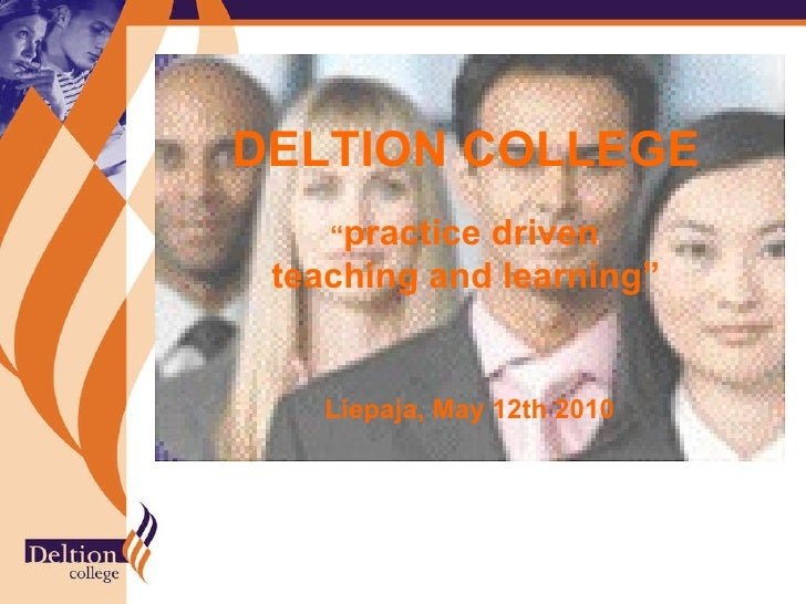 """DELTION COLLEGE     """"practicedriven  teaching and learning""""      Liepaja, May 12th 2010"""