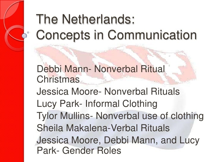 The Netherlands:Concepts in CommunicationDebbi Mann- Nonverbal RitualChristmasJessica Moore- Nonverbal RitualsLucy Park- I...