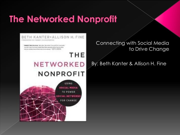 The Networked Nonprofit<br />Connecting with Social Media to Drive Change<br />By: Beth Kanter & Allison H. Fine<br />
