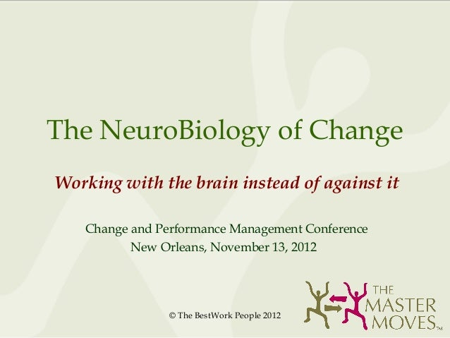 The NeuroBiology of ChangeWorking with the brain instead of against it   Change and Performance Management Conference     ...