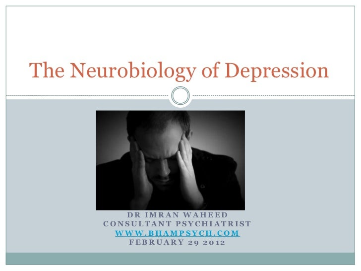 The Neurobiology of Depression          DR IMRAN WAHEED       CONSULTANT PSYCHIATRIST         WWW.BHAMPSYCH.COM           ...
