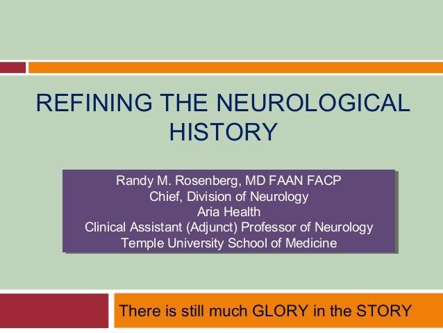 REFINING THE NEUROLOGICAL          HISTORY         Randy M. Rosenberg, MD FAAN FACP          Randy M. Rosenberg, MD FAAN F...