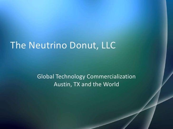 The Neutrino Donut, LLC     Global Technology Commercialization           Austin, TX and the World