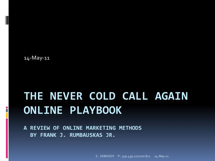 14-May-11<br />THE NEVER COLD CALL AGAIN Online PlaybookA REVIEW of ONLINE MARKETING METHODS  by Frank J. RUMBAUSKAS Jr.<b...