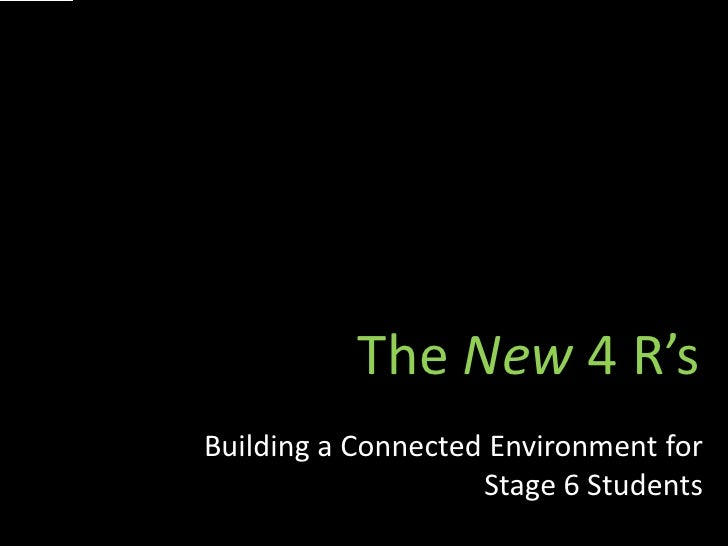 The New 4 R's Building a Connected Environment for                     Stage 6 Students