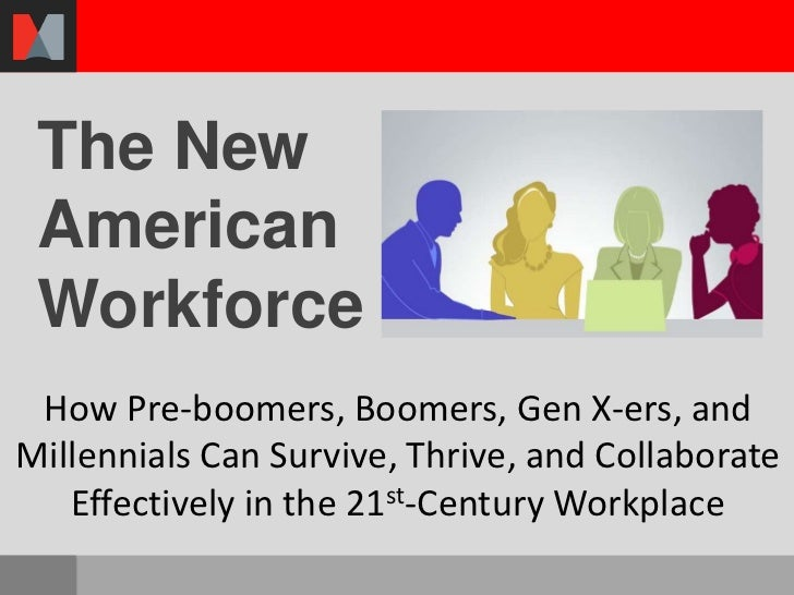 The New American Workforce How Pre-boomers, Boomers, Gen X-ers, andMillennials Can Survive, Thrive, and Collaborate   Effe...