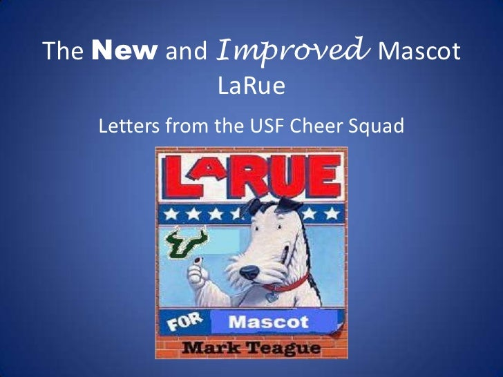 The New and ImprovedMascot LaRue<br />Letters from the USF Cheer Squad<br />