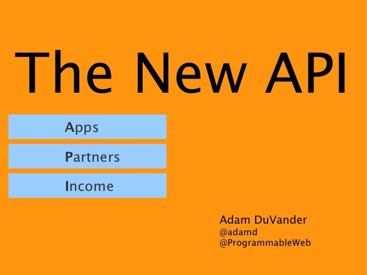 The New API Apps Partners Income            Adam DuVander            @adamd            @ProgrammableWeb