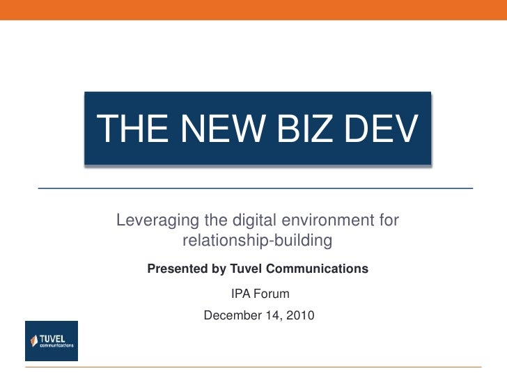 The New Biz dev<br />Leveraging the digital environment for relationship-building<br />IPA Forum<br />December 14, 2010<br />