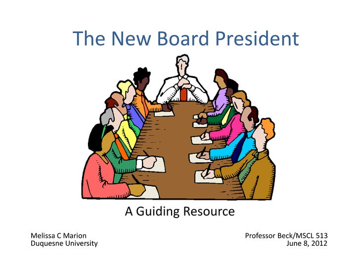 The New Board President                      A Guiding ResourceMelissa C Marion                           Professor Beck/M...
