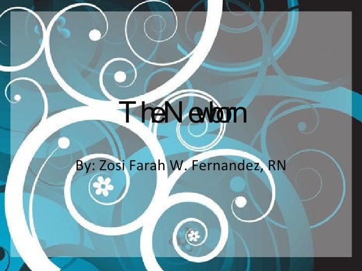The Newborn By: Zosi Farah W. Fernandez, RN