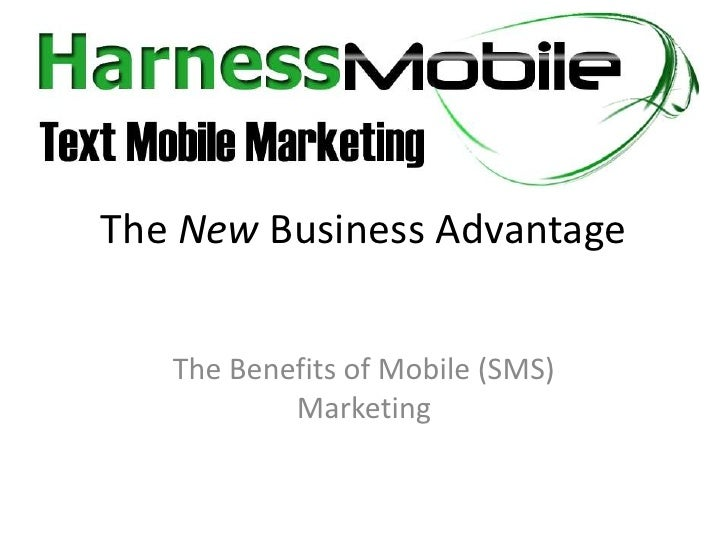 The New Business Advantage<br />The Benefits of Mobile (SMS) Marketing<br />