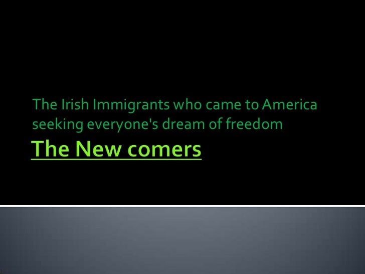The Irish Immigrants who came to Americaseeking everyones dream of freedom