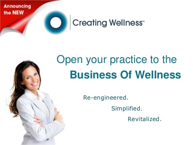 Open your practice to the  Business Of Wellness     Re-engineered.             Simplified.                  Revitalized.