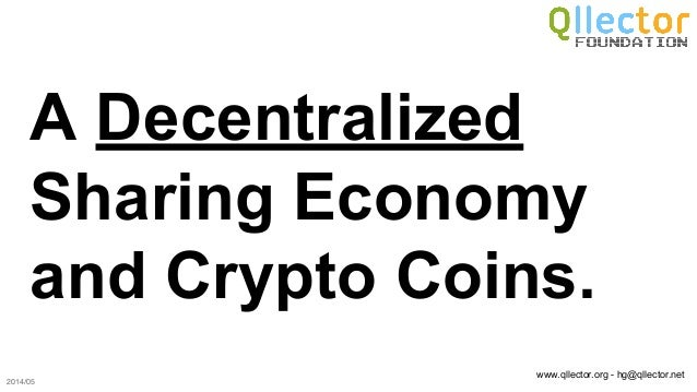 www.qllector.org - hg@qllector.net A Decentralized Sharing Economy and Crypto Coins. 2014/05