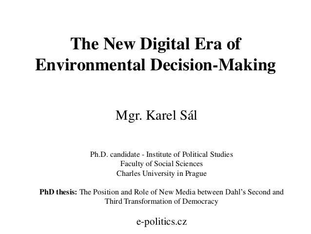 The New Digital Era of Environmental Decision-Making Mgr. Karel Sál Ph.D. candidate - Institute of Political Studies Facul...