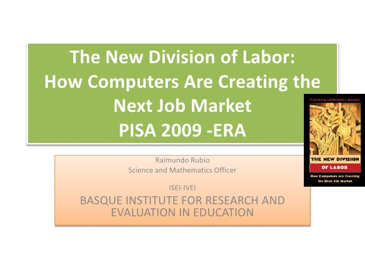 The New Division of Labor: How Computers Are Creating the        Next Job Market        PISA 2009 -ERA                   R...