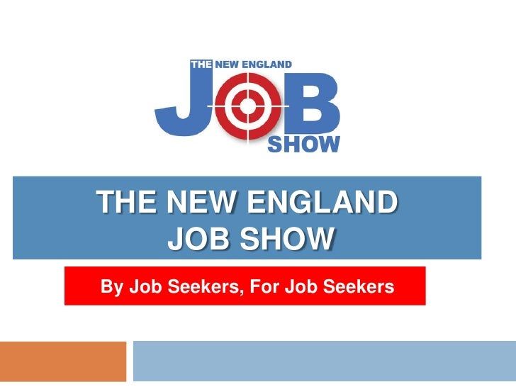 THE NEW ENGLAND     JOB SHOW By Job Seekers, For Job Seekers