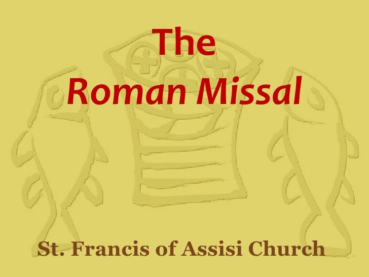 The Roman Missal<br />St. Francis of Assisi Church<br />