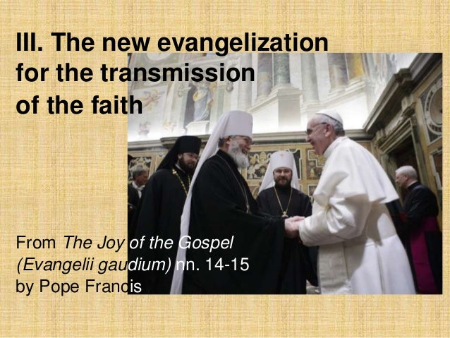 III. The new evangelization for the transmission of the faith  From The Joy of the Gospel (Evangelii gaudium) nn. 14-15 by...