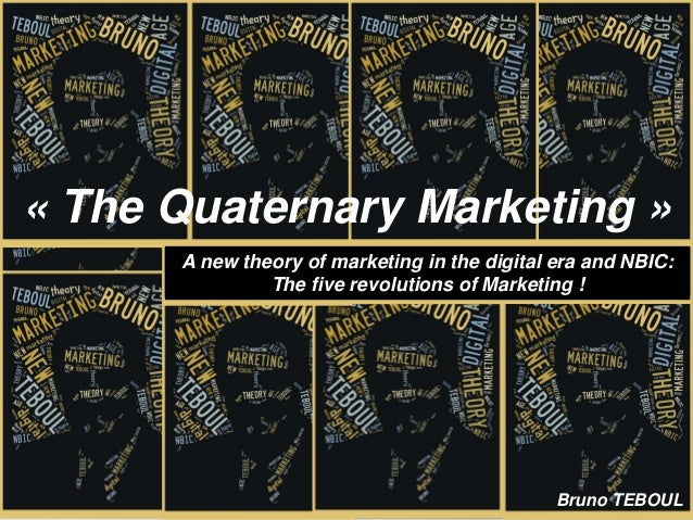« The Quaternary Marketing »      A new theory of marketing in the digital era and NBIC:               The five revolution...