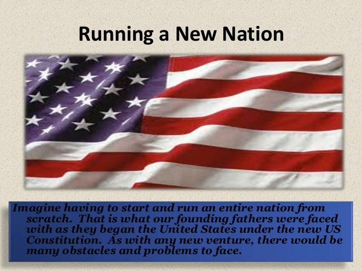 Running a New Nation<br />Imagine having to start and run an entire nation from scratch.  That is what our founding father...