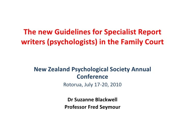 The new Guidelines for Specialist Report writers (psychologists) in the Family Court<br />New Zealand Psychological Societ...