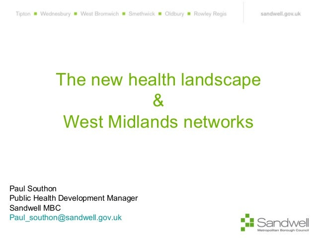 The new health landscape & West Midlands networks Paul Southon Public Health Development Manager Sandwell MBC Paul_southon...