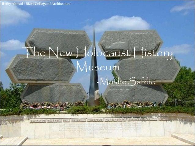 The New Holocaust History Museum -Moshe Safdie Rafay Ahmad | Rizvi College of Architecture Rafay Ahmad | Rizvi College of ...