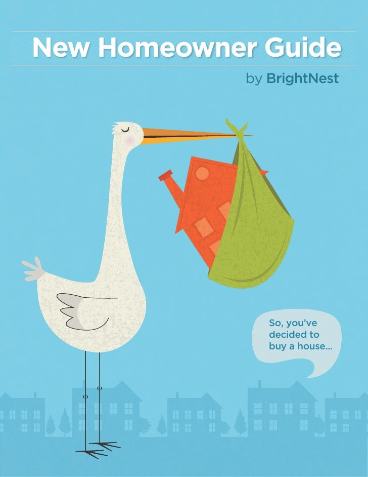 New Homeowner Guide             by BrightNest                So, you've                decided to                buy a hou...