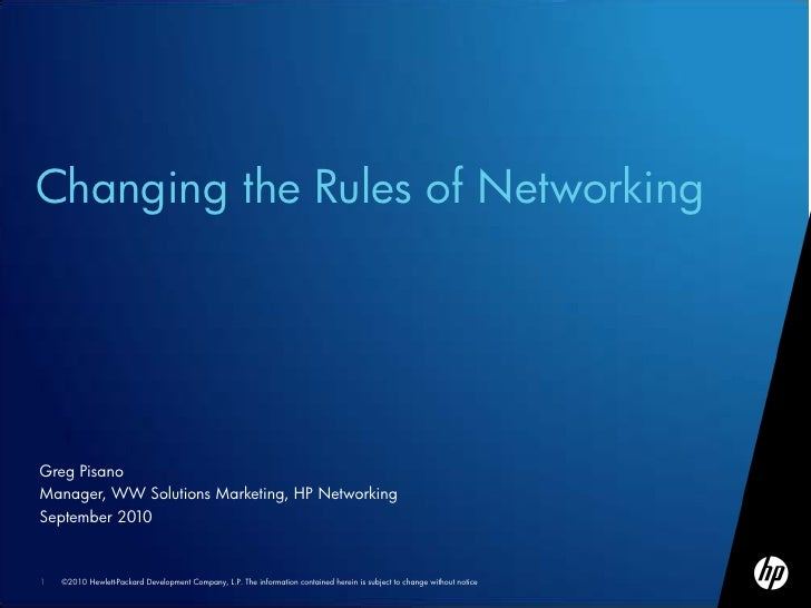 Changing the Rules of NetworkingGreg PisanoManager, WW Solutions Marketing, HP NetworkingSeptember 20101   ©2010 Hewlett-P...