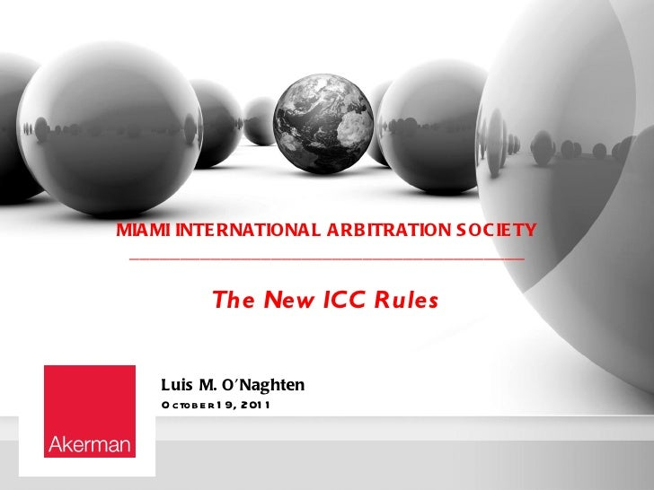 MIA MI INTE RNATIONA L A RB ITRATION S OC IE TY _______________________________________             The New ICC Rules    L...