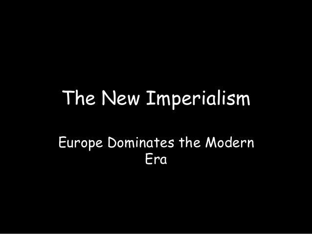 The New Imperialism Europe Dominates the Modern Era