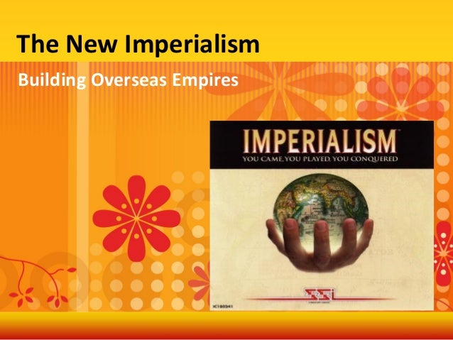 The New Imperialism Building Overseas Empires