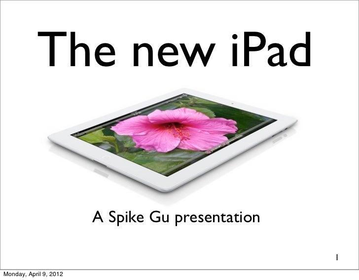 The new iPad                        A Spike Gu presentation                                                  1Monday, Apri...