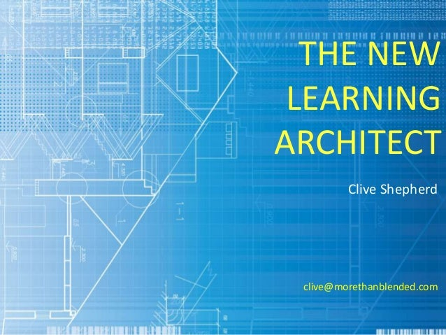THE NEW LEARNING ARCHITECT Clive Shepherd clive@morethanblended.com