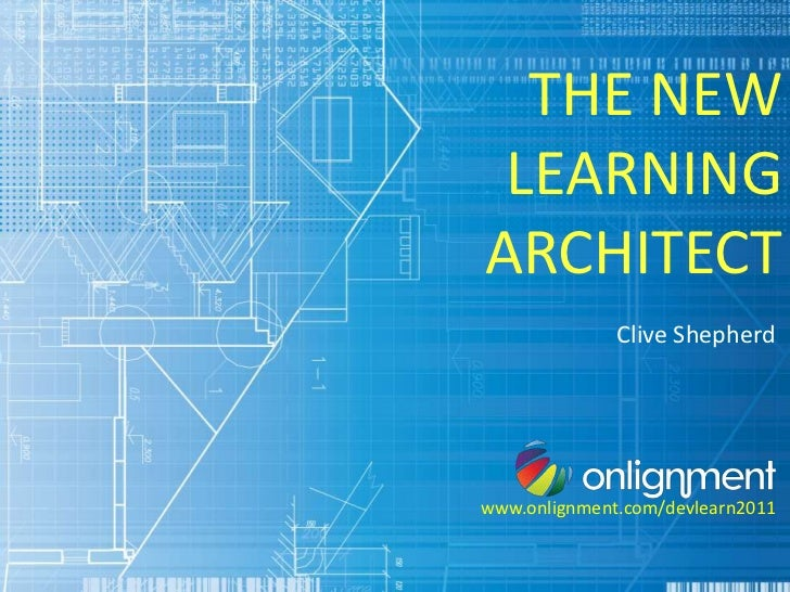 THE NEW LEARNINGARCHITECT              Clive Shepherdwww.onlignment.com/devlearn2011