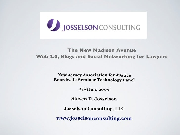 The New Madison Avenue Web 2.0, Blogs and Social Networking for Lawyers          New Jersey Association for Justice       ...