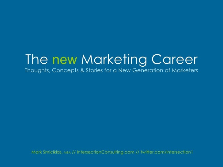 The new Marketing Career Thoughts, Concepts & Stories for a New Generation of Marketers       Mark Smiciklas, MBA // Inter...
