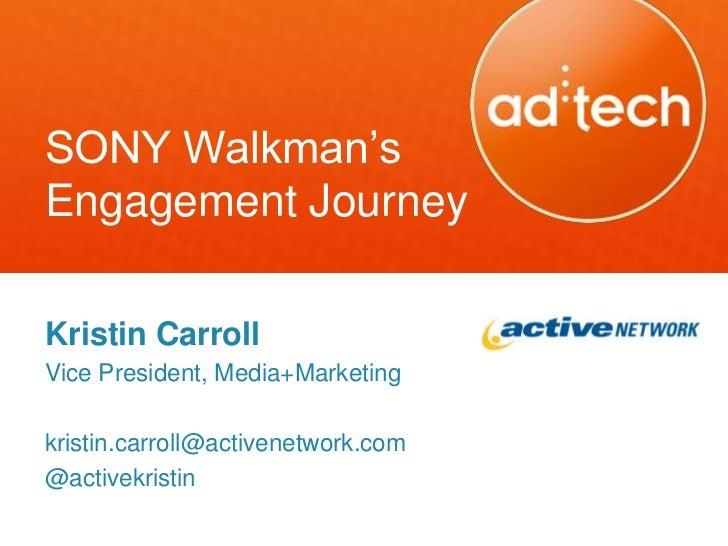 SONY Walkman'sEngagement JourneyKristin CarrollVice President, Media+Marketingkristin.carroll@activenetwork.com@activekris...