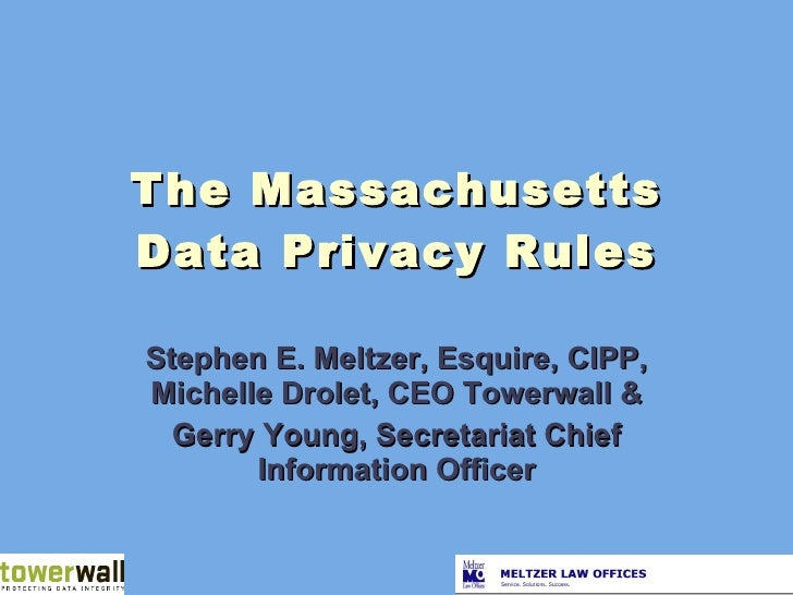 The Massachusetts Data Privacy Rules Stephen E. Meltzer, Esquire, CIPP, Michelle Drolet, CEO Towerwall & Gerry Young, Secr...