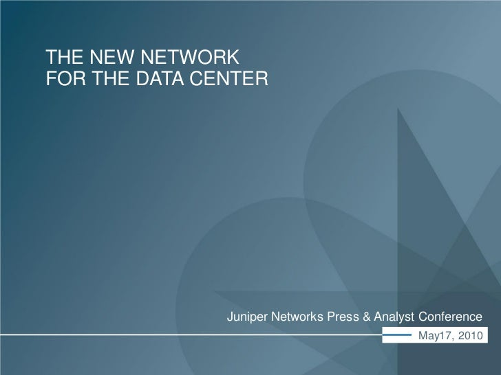 THE NEW NETWORKFOR THE DATA CENTER                                                  Juniper Networks Press & Analyst Confe...