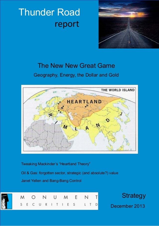 """Thunder Road report  The New New Great Game Geography, Energy, the Dollar and Gold  Tweaking Mackinder's """"Heartland Theory..."""