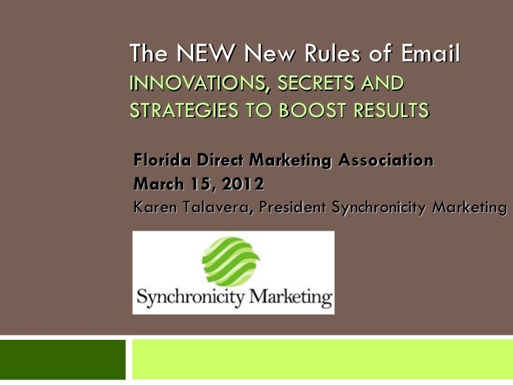 The NEW New Rules of EmailINNOVATIONS, SECRETS ANDSTRATEGIES TO BOOST RESULTSFlorida Direct Marketing AssociationMarch 15,...