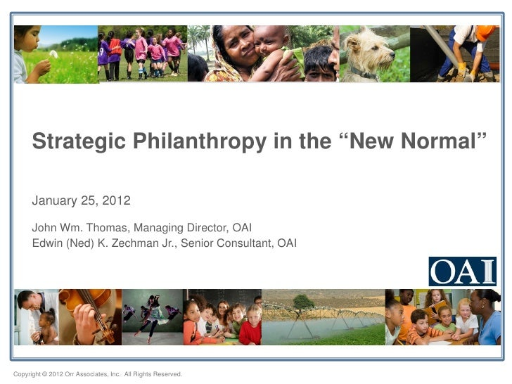 "Strategic Philanthropy in the ""New Normal""      January 25, 2012      John Wm. Thomas, Managing Director, OAI      Edwin (..."