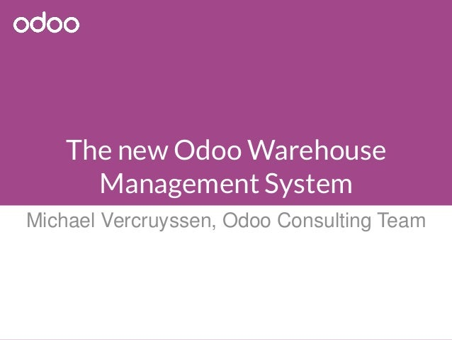 The new Odoo Warehouse Management System Michael Vercruyssen, Odoo Consulting Team
