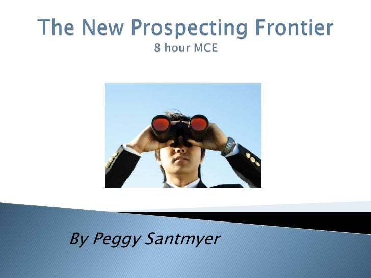 The New Prospecting Frontier8 hour MCE<br />By Peggy Santmyer<br />